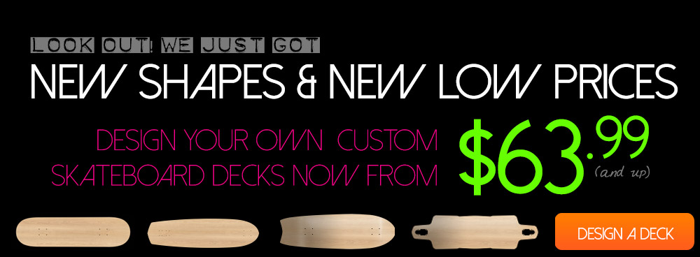 New Longboard Shalpes, New Skateboard Sizes, New Low Prices Starting at $36.99!