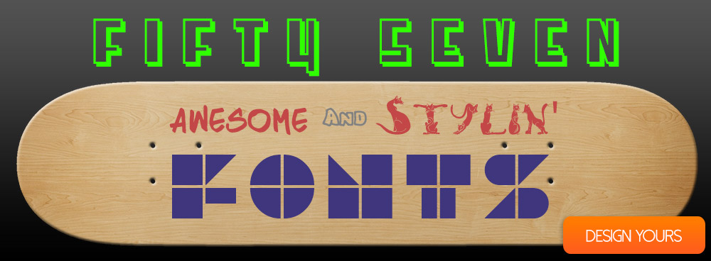 Fifty Seven awesome fonts for you to use in your custom longboard or custom skateboard designs!