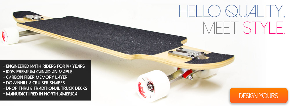 Hello Quality.  Meet Style.  Quality Custom Longboards Hand Crafted with Your Custom Design