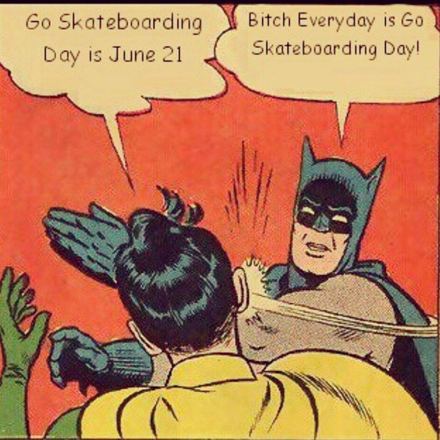 Don't worry. Go Skate Day hasn't ended!    @skatermemes #funny #meme #batman #imbatmanbitch #skateboardingisfun #skateeverydamnday #skateeveryday #tuesday #skatelife #skateboard #skateclipsdaily #skater #goskateday #goskateboardingday #skatememes  #nationalgoskateday #longboard #longboarding #skatelifestyle #longboardlifestyle #skateordie #skateart #skateboardart #sk8ordie #whatever #whateverskateboards
